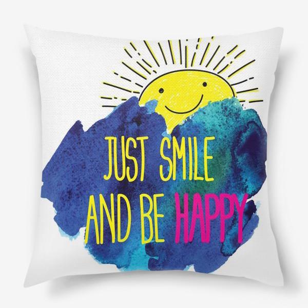 Подушка «Просто улыбайся и будь счастлив!»