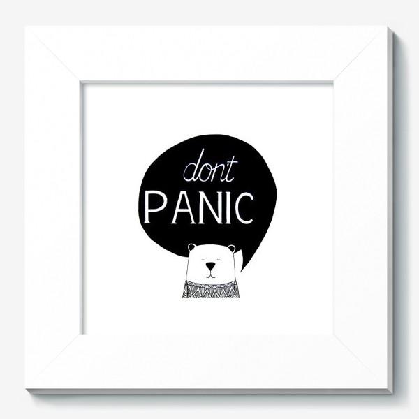Картина «Don't PANIC (не паникуй). Медведь с надписью»
