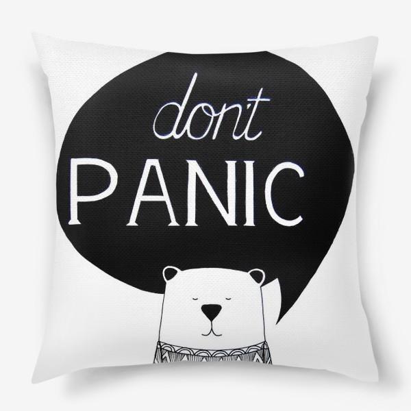 Подушка «Don't PANIC (не паникуй). Медведь с надписью»