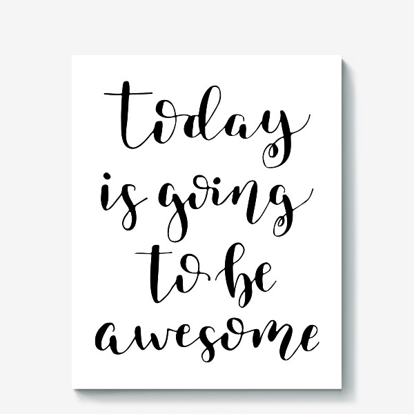 Холст «Today is going to be awesome»