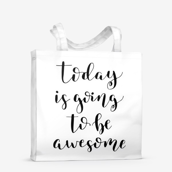 Сумка-шоппер «Today is going to be awesome»