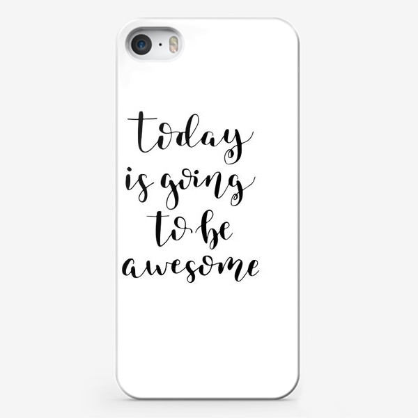 Чехол iPhone «Today is going to be awesome»