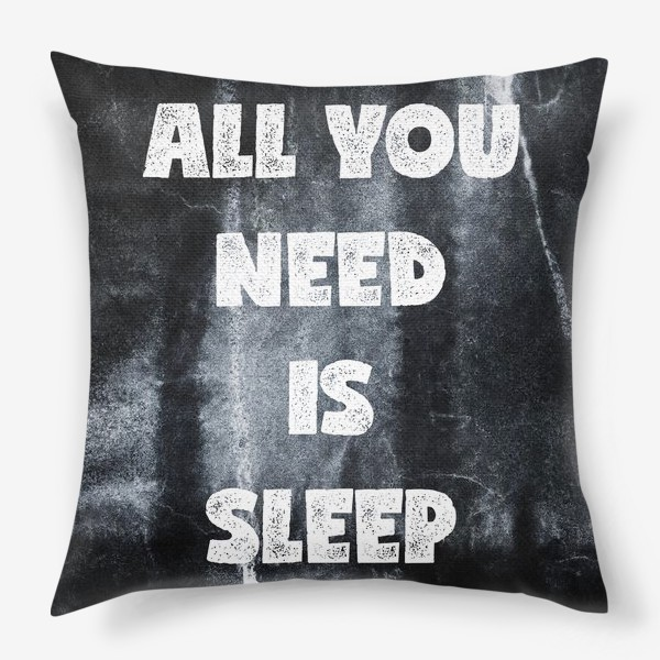 Подушка «All you need is sleep»