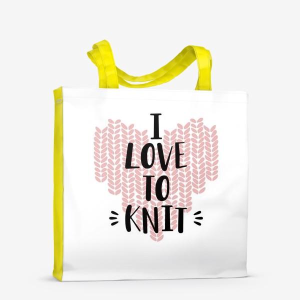 Сумка-шоппер «I Love to knit. Люблю вязать. Вязание»