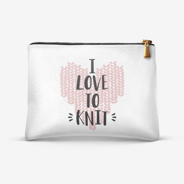 Косметичка «I Love to knit. Люблю вязать. Вязание»