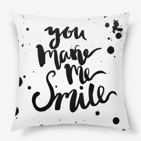 Подушка «Ты заставляешь меня улыбаться!Леттеринг»