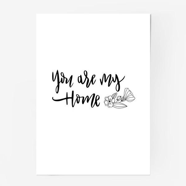 Постер «You are my home»