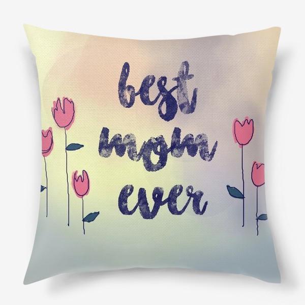 Подушка «Лучшая мама на свете, best mom ever»
