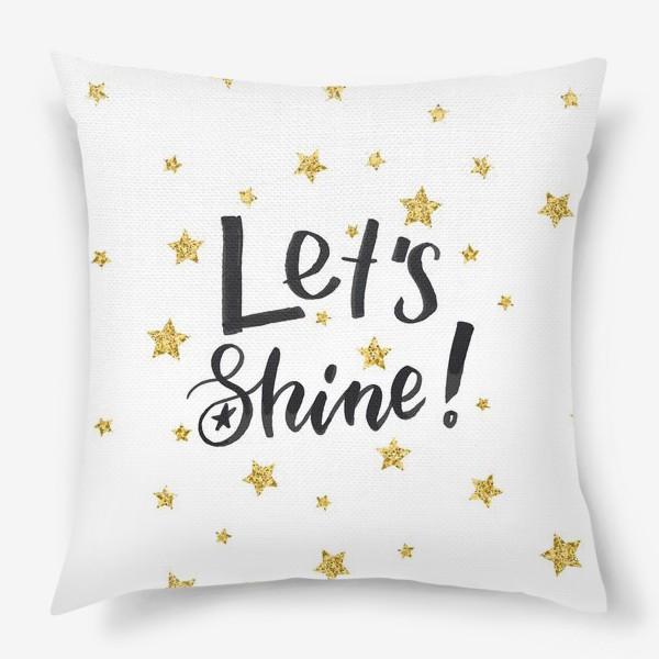 Подушка «Let's shine!»