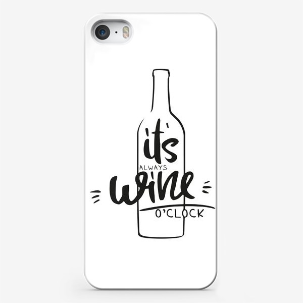 Чехол iPhone «it's always wine o'clock (white). вино»