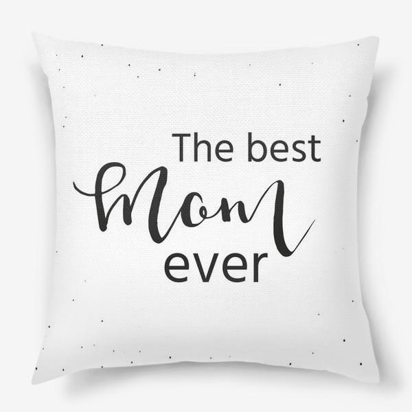 Подушка «Лучшая мама на свете. Леттеринг»