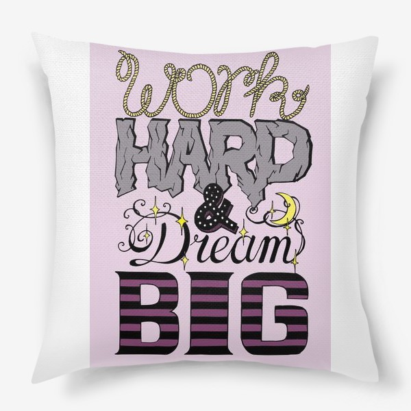 Подушка «work hard & dream big»