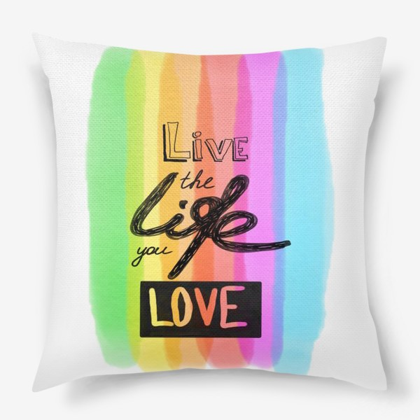 Подушка «Надпись Live the life you love»