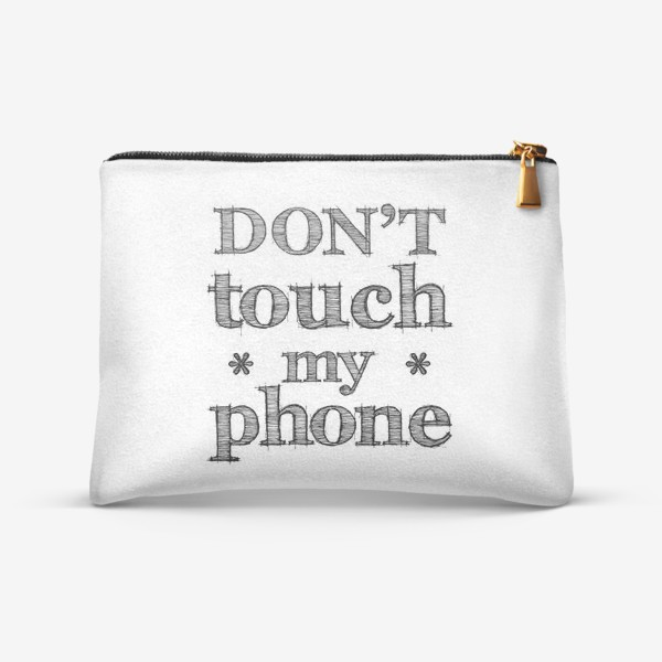Косметичка «Don't touch my phone»