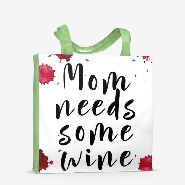 Сумка-шоппер «mom needs some wine, капли»
