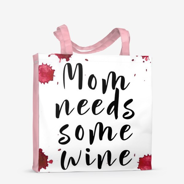 Сумка-шоппер «mom needs some wine, капли»