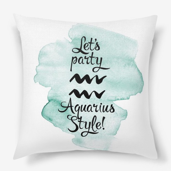 Подушка «Let's party Aquarius style!»