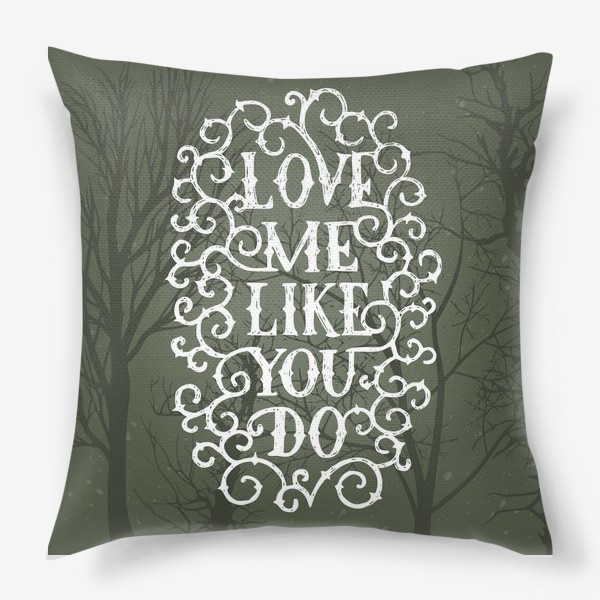 Подушка «Love me like you do»