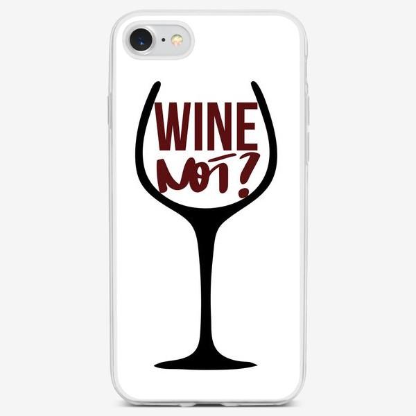 Чехол iPhone «Wine not? Про вино.»