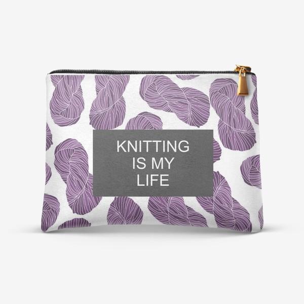 """Косметичка «""""Knitting is my life""""»"""