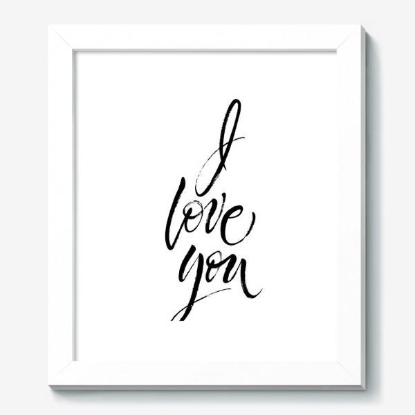 """Картина «I Love You. Экспрессивный браш-леттеринг """"Я люблю тебя""""»"""