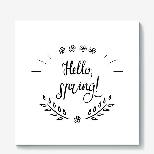 Холст «Hello, spring! Привет, весна! Весенний леттеринг»