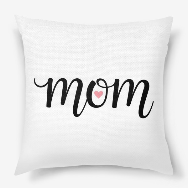Подушка «Mom (Мам с сердечком внутри)»