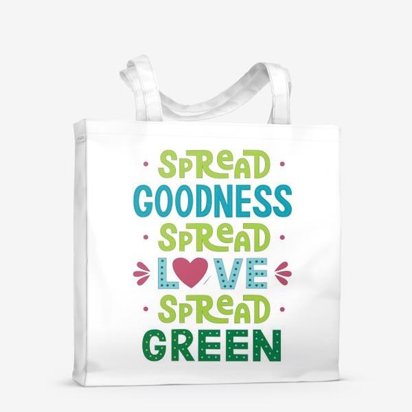 "Сумка-шоппер «Любить природу ""Spread goodness, spread love, spread green""»"
