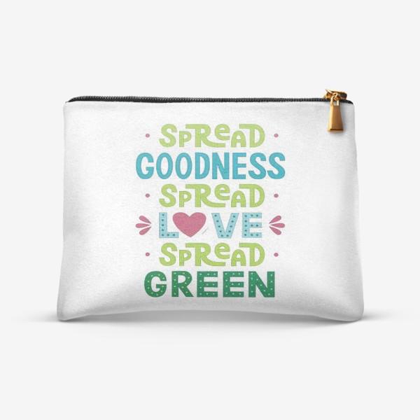 "Косметичка «Любить природу ""Spread goodness, spread love, spread green""»"