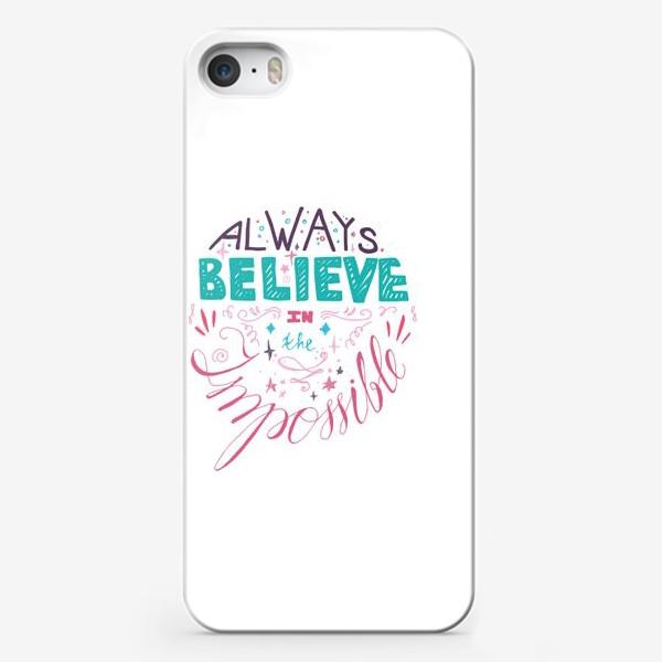 Чехол iPhone «Всегда верь в невозможное»