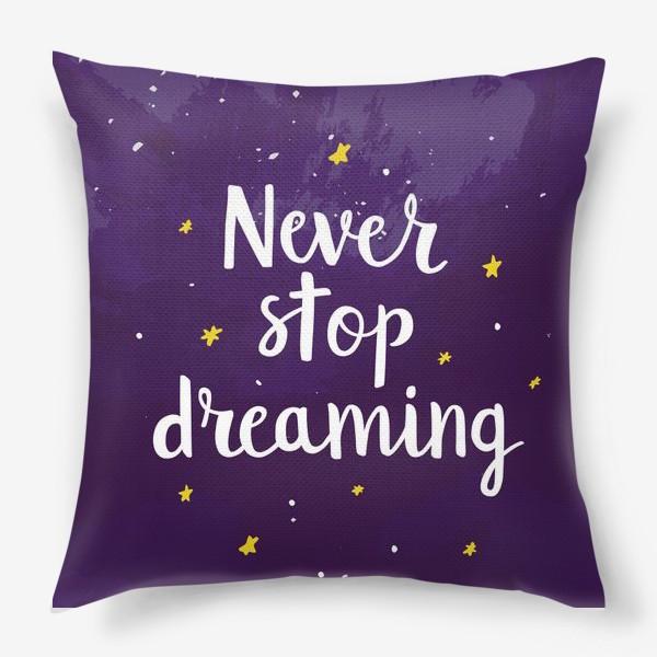 Подушка «Never Stop Dreaming»