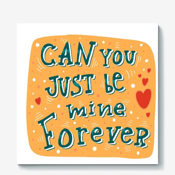 Холст «Can you just be mine forever»