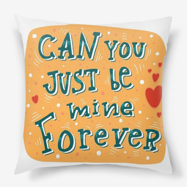 Подушка «Can you just be mine forever»