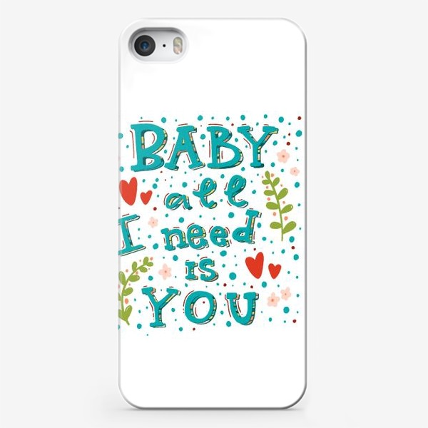 Чехол iPhone «Baby all i need is you»