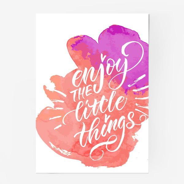 Постер «Enjoy the little things »