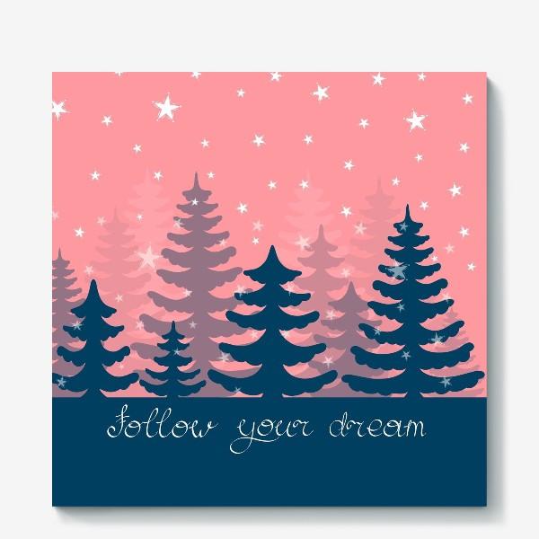 Холст «Звездный еловый лес. Следуй за мечтой. Подарок учителю английского и не только... »