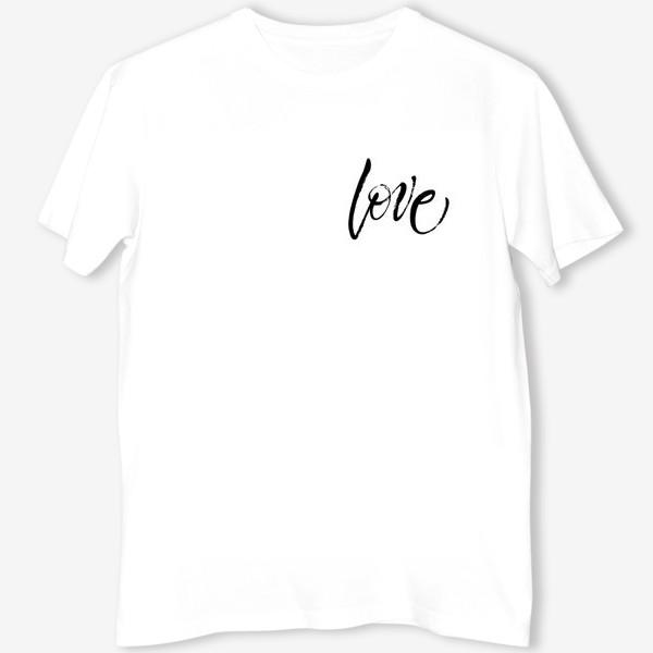 """Футболка «Love. Экспрессивный браш-леттеринг """"Любовь""""»"""