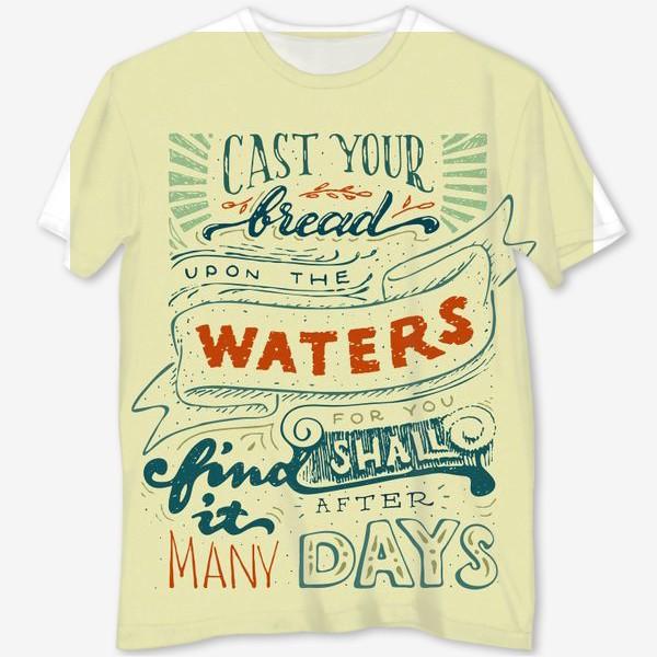 Футболка с полной запечаткой «Отпускай хлеб свой по водам»