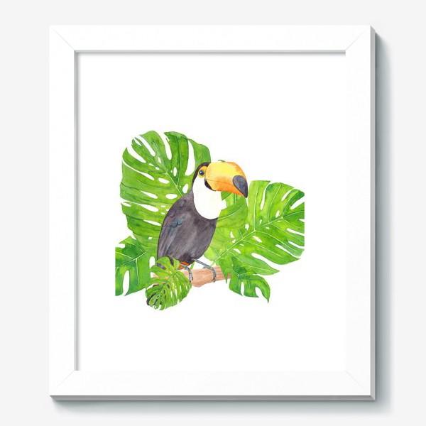 Картина «Птица тукан среди листьев монстеры. Тропический акварельный летний принт с попугаем на белом фоне»