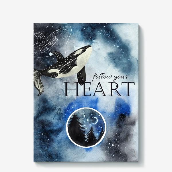 Холст «Follow your heart»
