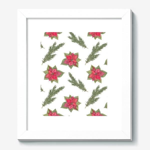 Картина «Пуансеттия (рождественская звезда), красный зимний цветок и ветки новогодней ели. Акварельный паттерн на белом фоне»