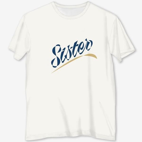 Футболка с полной запечаткой «Sister Сестра. Стильная надпись»