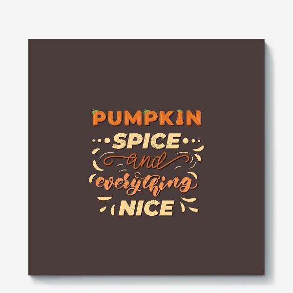 Холст «pumpkin spice and everything nice»