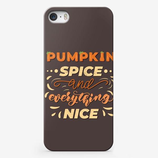 Чехол iPhone «pumpkin spice and everything nice»