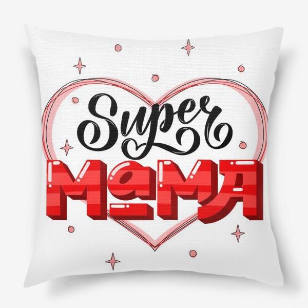 Подушка «Супер мама. Надпись»