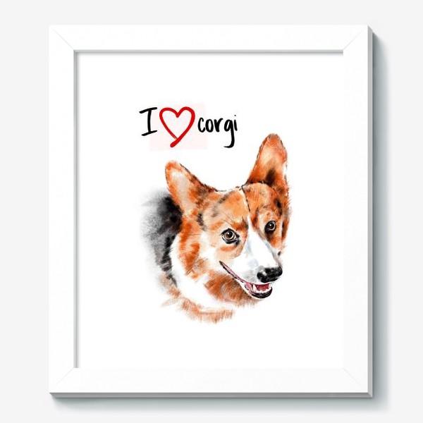 Картина «Я люблю корги. I love corgi»