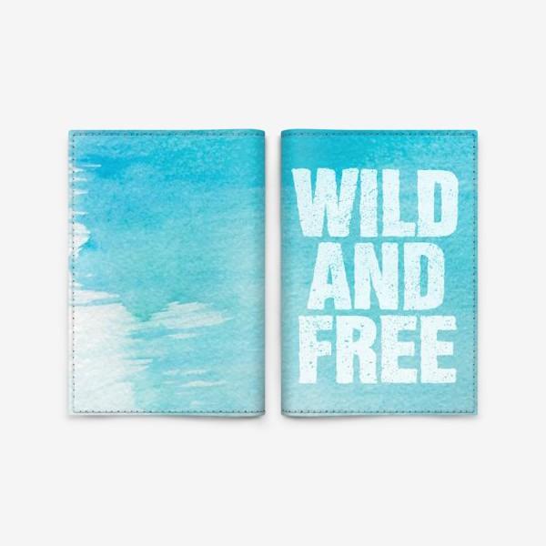 Обложка для паспорта «Дикие и свободные. Wild and free»