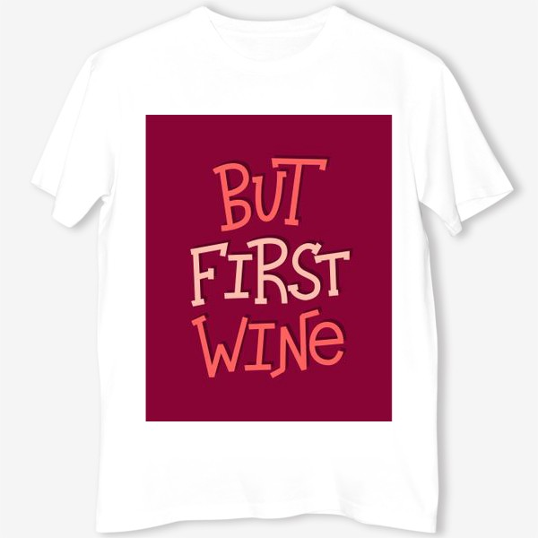 Футболка «But Wine First»