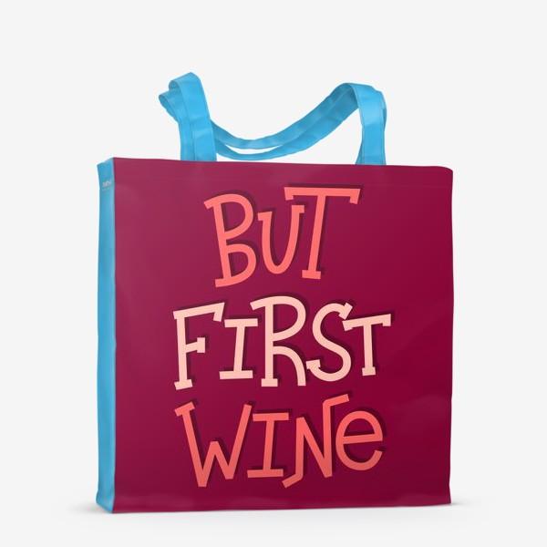 Сумка-шоппер «But Wine First»