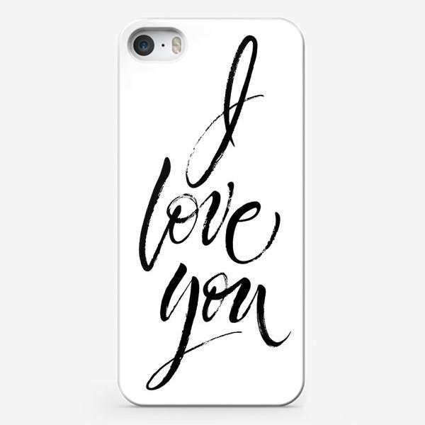 """Чехол iPhone «I Love You. Экспрессивный браш-леттеринг """"Я люблю тебя""""»"""
